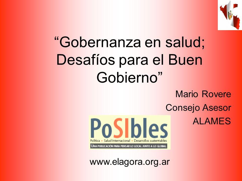Gobernanza en salud; Desafíos para el Buen Gobierno Mario Rovere Consejo Asesor ALAMES www.elagora.org.ar