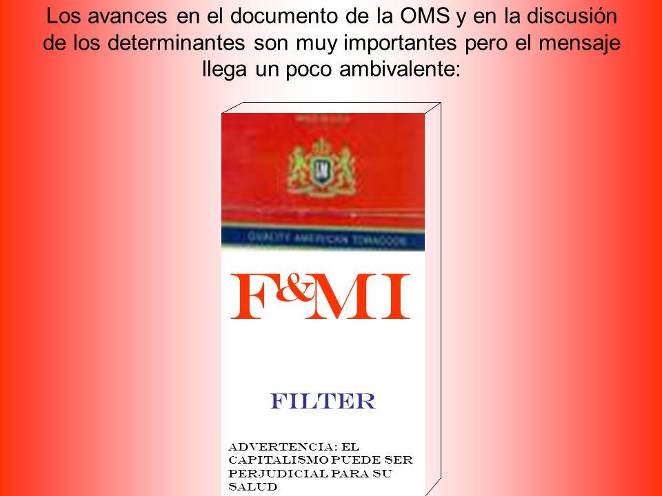 Los avances en el documento de la OMS y en la discusión de los determinantes son muy importantes pero el mensaje llega un poco ambivalente: F MI Filter Advertencia: el capitalismo puede ser perjudicial para su salud &