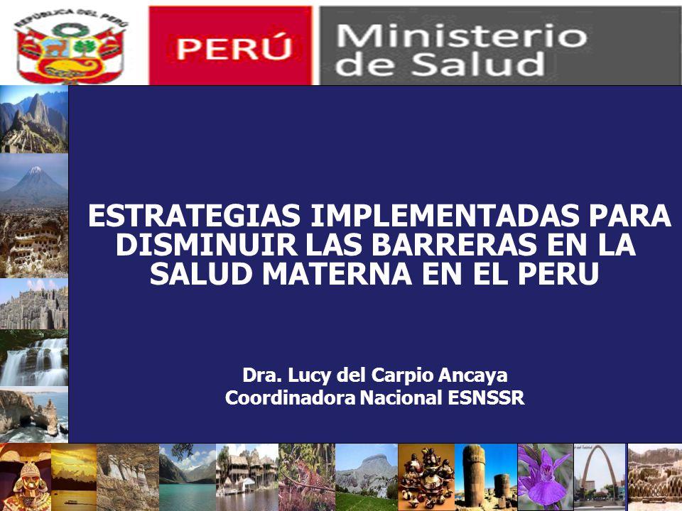 Experiencia en la Adecuación Cultural de Servicios de Salud Sexual y Reproductiva en el Perú ESTRATEGIAS IMPLEMENTADAS PARA DISMINUIR LAS BARRERAS EN LA SALUD MATERNA EN EL PERU Dra.