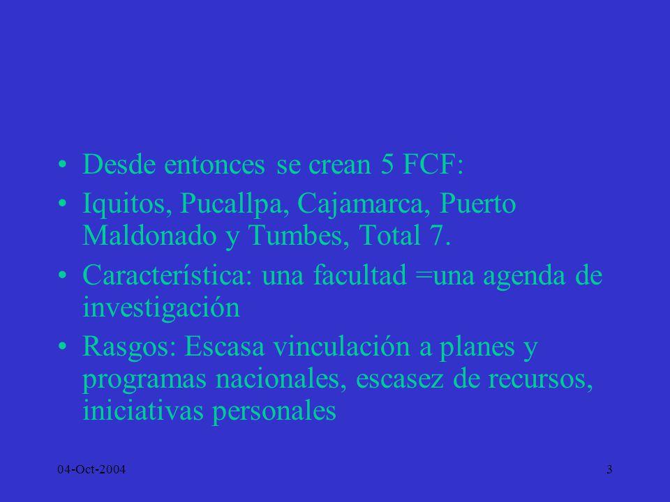 04-Oct-20043 Desde entonces se crean 5 FCF: Iquitos, Pucallpa, Cajamarca, Puerto Maldonado y Tumbes, Total 7. Característica: una facultad =una agenda