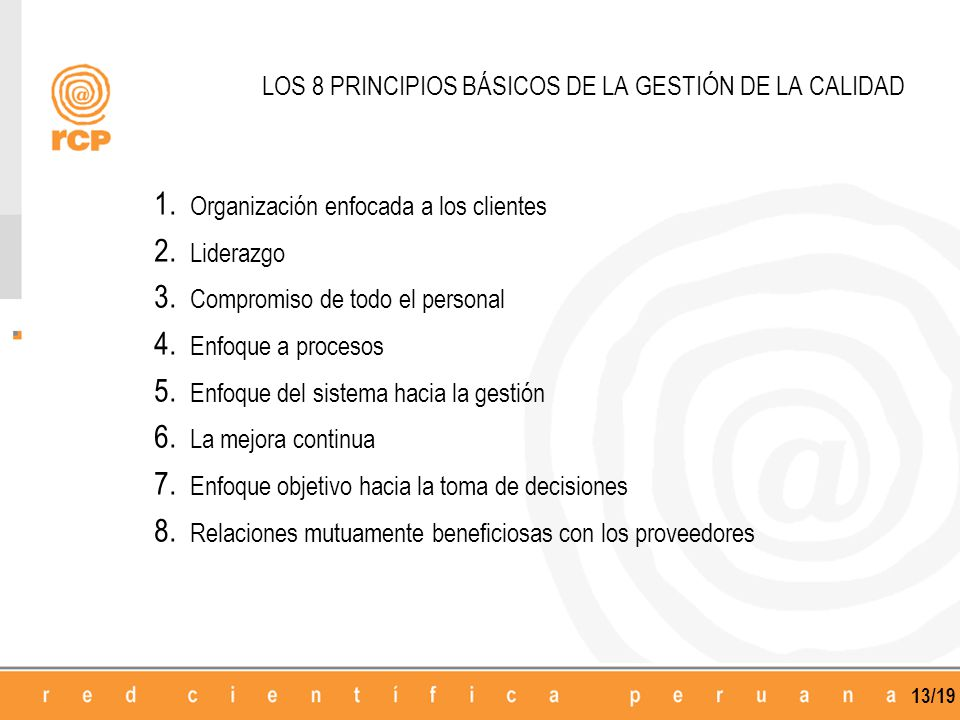 13/19 LOS 8 PRINCIPIOS BÁSICOS DE LA GESTIÓN DE LA CALIDAD 1. Organización enfocada a los clientes 2. Liderazgo 3. Compromiso de todo el personal 4. E