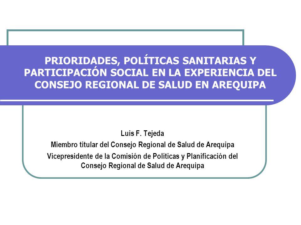 PRIORIDADES, POLÍTICAS SANITARIAS Y PARTICIPACIÓN SOCIAL EN LA EXPERIENCIA DEL CONSEJO REGIONAL DE SALUD EN AREQUIPA Luis F.