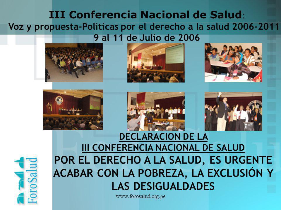 www.forosalud.org.pe III Conferencia Nacional de Salud : Voz y propuesta-Políticas por el derecho a la salud 2006-2011 9 al 11 de Julio de 2006 DECLAR