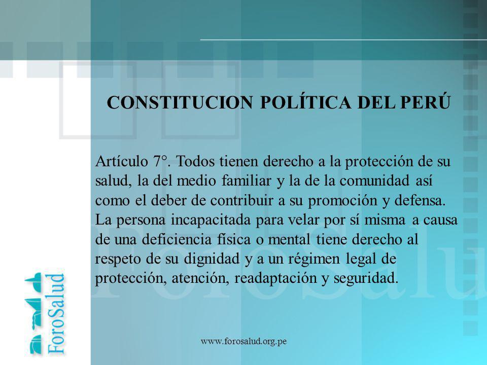 www.forosalud.org.pe Artículo 7°. Todos tienen derecho a la protección de su salud, la del medio familiar y la de la comunidad así como el deber de co