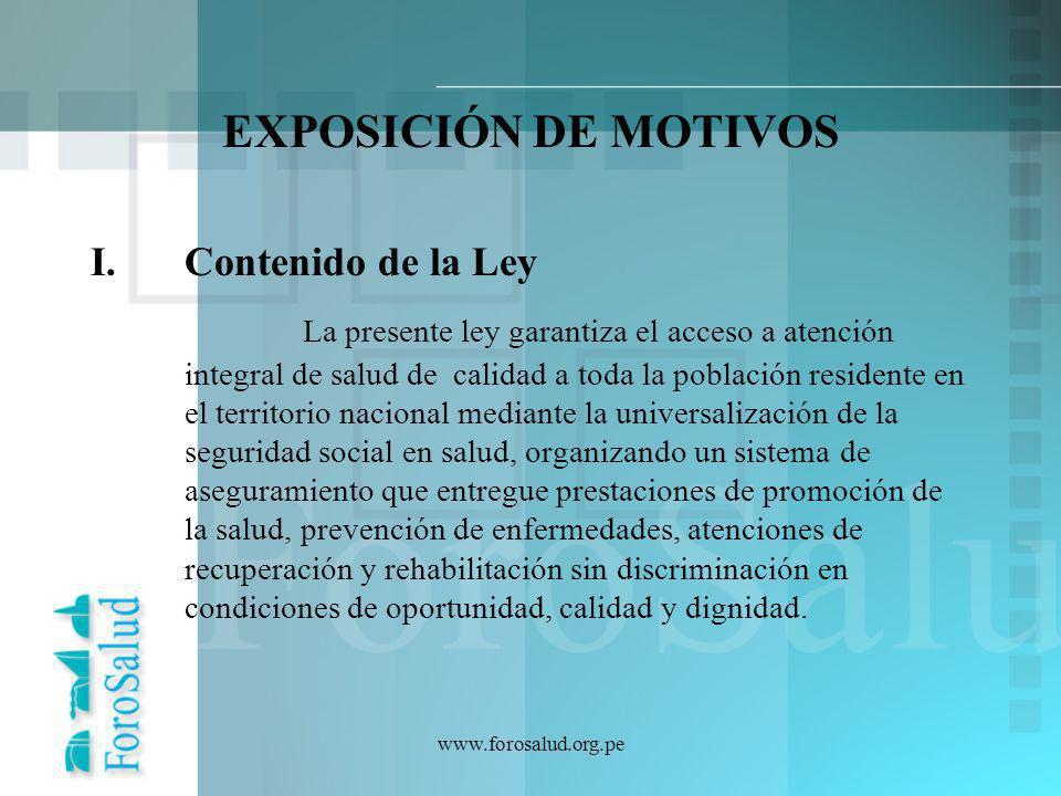 www.forosalud.org.pe EXPOSICIÓN DE MOTIVOS I.Contenido de la Ley La presente ley garantiza el acceso a atención integral de salud de calidad a toda la