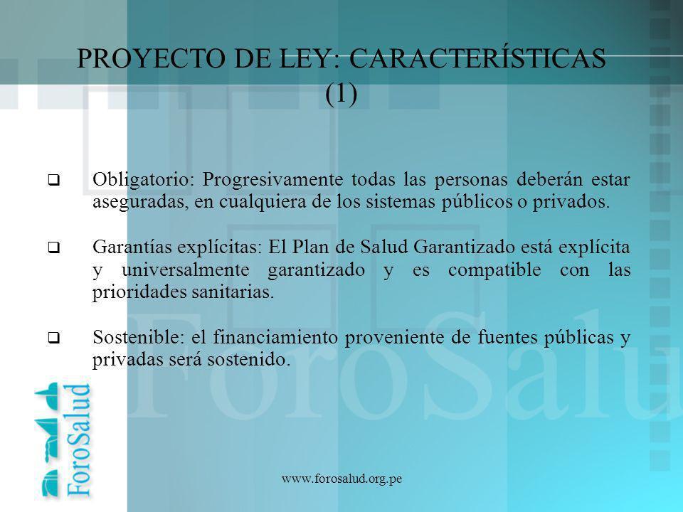 PROYECTO DE LEY: CARACTERÍSTICAS (1) Obligatorio: Progresivamente todas las personas deberán estar aseguradas, en cualquiera de los sistemas públicos
