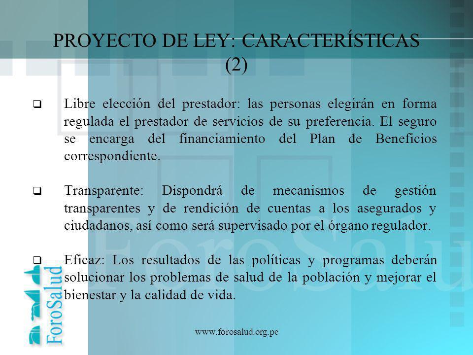 www.forosalud.org.pe PROYECTO DE LEY: CARACTERÍSTICAS (2) Libre elección del prestador: las personas elegirán en forma regulada el prestador de servic