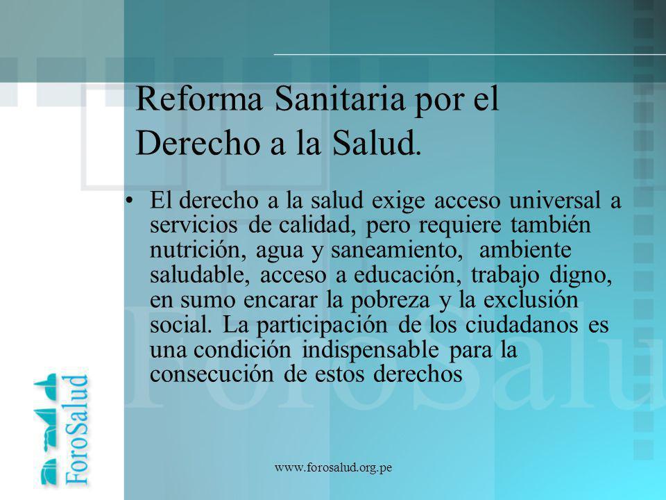 www.forosalud.org.pe Reforma Sanitaria por el Derecho a la Salud. El derecho a la salud exige acceso universal a servicios de calidad, pero requiere t