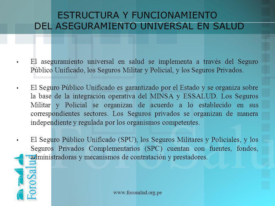 www.forosalud.org.pe El aseguramiento universal en salud se implementa a través del Seguro Público Unificado, los Seguros Militar y Policial, y los Se