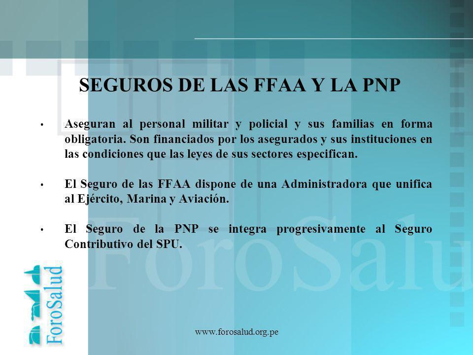 www.forosalud.org.pe SEGUROS DE LAS FFAA Y LA PNP Aseguran al personal militar y policial y sus familias en forma obligatoria. Son financiados por los