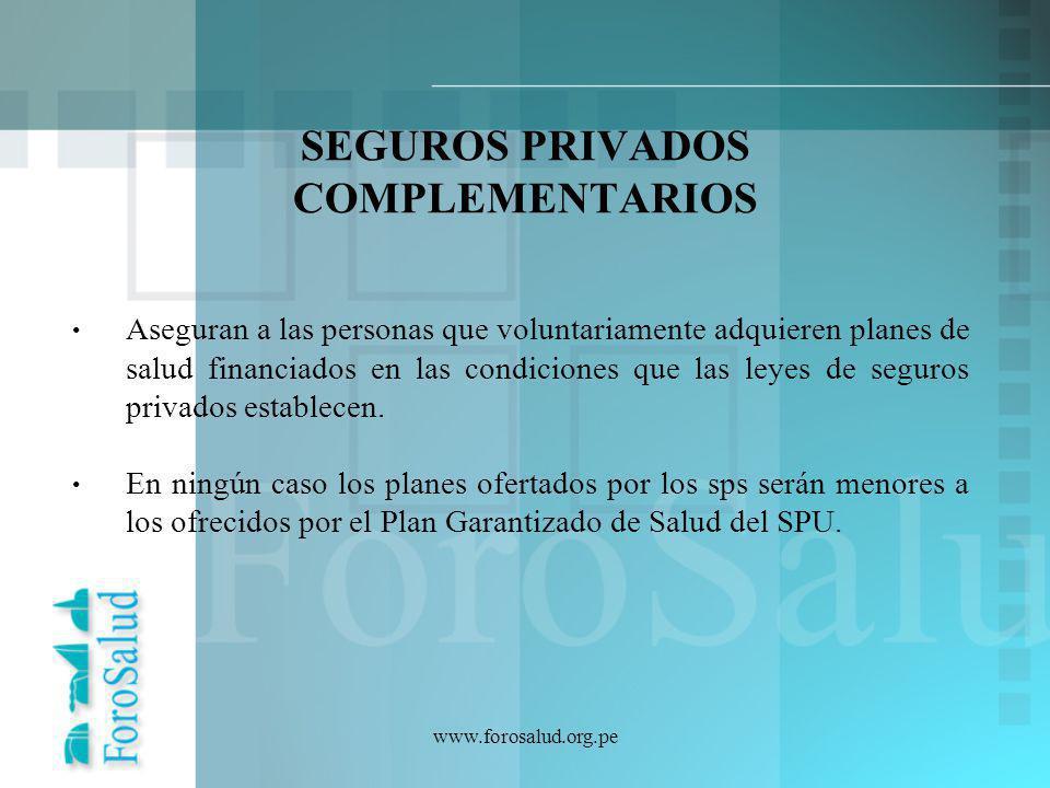 www.forosalud.org.pe SEGUROS PRIVADOS COMPLEMENTARIOS Aseguran a las personas que voluntariamente adquieren planes de salud financiados en las condici