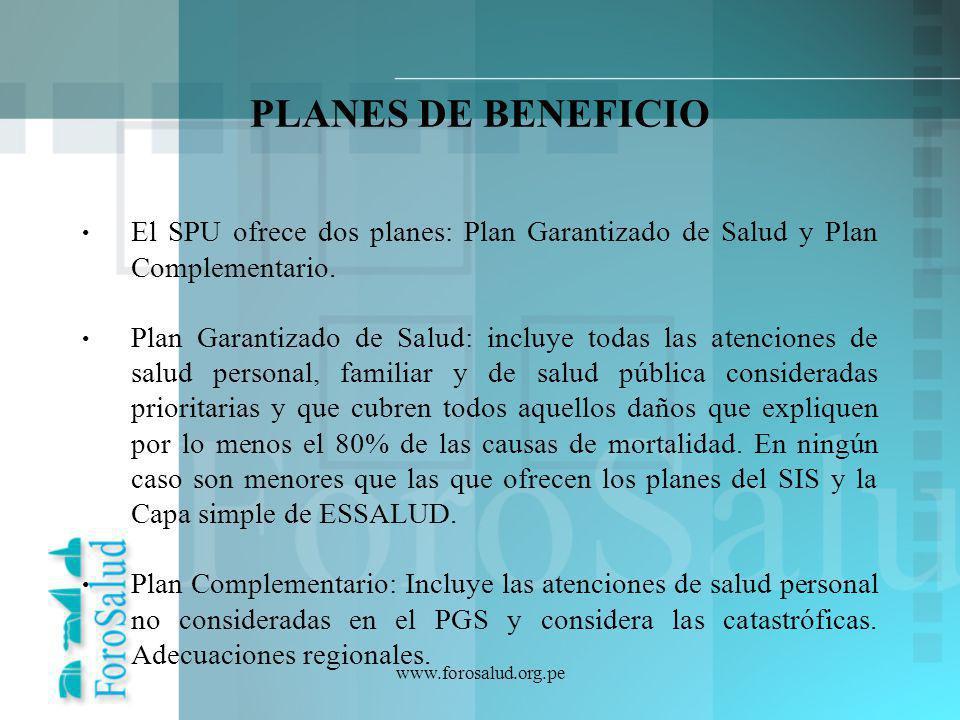 www.forosalud.org.pe PLANES DE BENEFICIO El SPU ofrece dos planes: Plan Garantizado de Salud y Plan Complementario. Plan Garantizado de Salud: incluye
