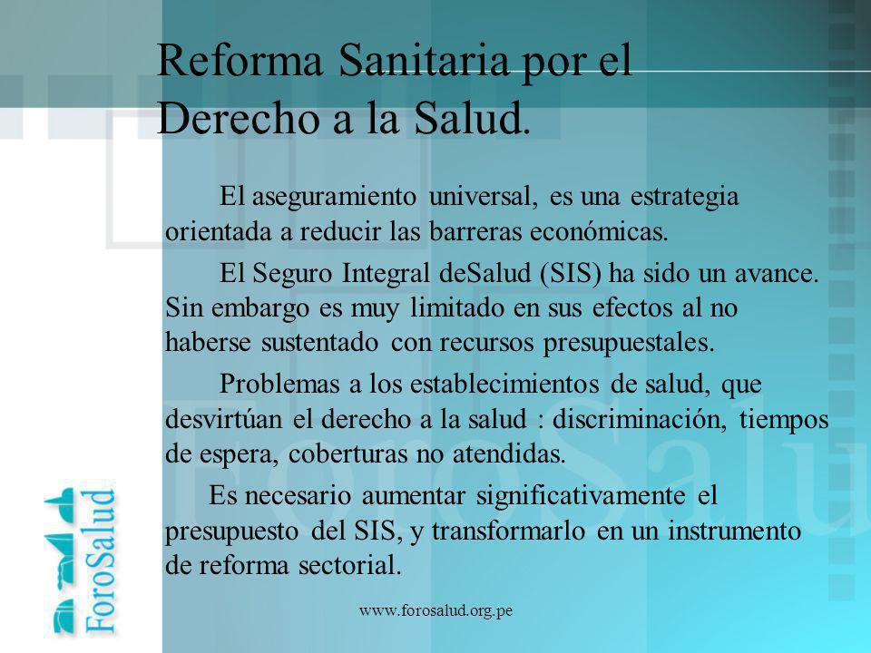 www.forosalud.org.pe Reforma Sanitaria por el Derecho a la Salud. El aseguramiento universal, es una estrategia orientada a reducir las barreras econó
