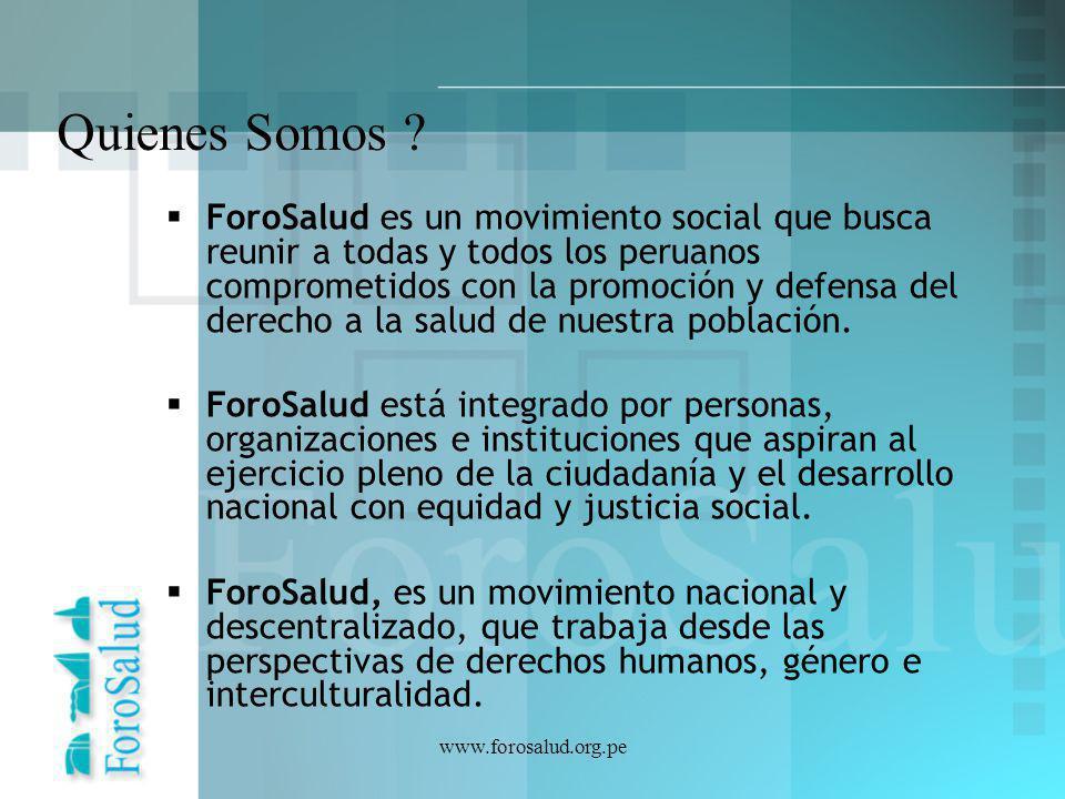 www.forosalud.org.pe Quienes Somos ? ForoSalud es un movimiento social que busca reunir a todas y todos los peruanos comprometidos con la promoción y