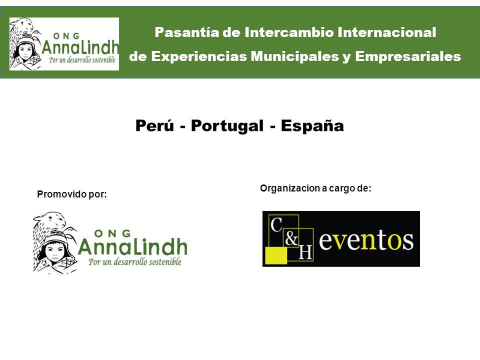 Promovido por: Organizacion a cargo de: Perú - Portugal - España Pasantía de Intercambio Internacional de Experiencias Municipales y Empresariales