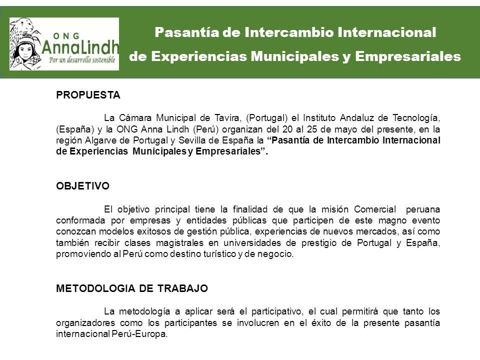 PROPUESTA La Cámara Municipal de Tavira, (Portugal) el Instituto Andaluz de Tecnología, (España) y la ONG Anna Lindh (Perú) organizan del 20 al 25 de mayo del presente, en la región Algarve de Portugal y Sevilla de España la Pasantía de Intercambio Internacional de Experiencias Municipales y Empresariales.