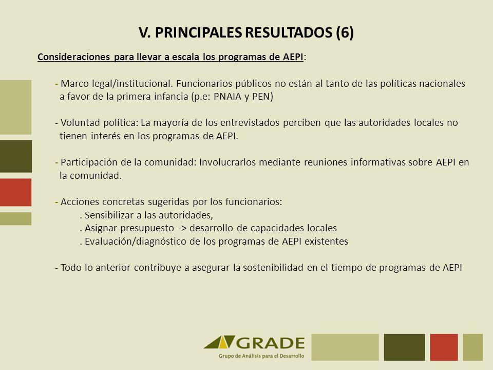 V. PRINCIPALES RESULTADOS (6) Consideraciones para llevar a escala los programas de AEPI: - Marco legal/institucional. Funcionarios públicos no están