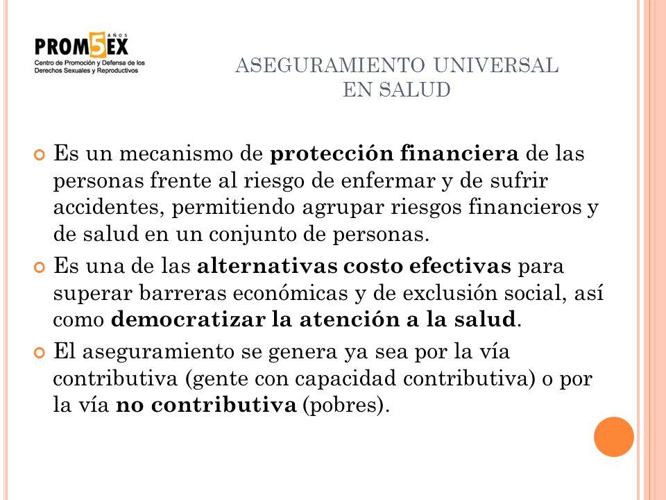 ASEGURAMIENTO UNIVERSAL EN SALUD Es un mecanismo de protección financiera de las personas frente al riesgo de enfermar y de sufrir accidentes, permiti