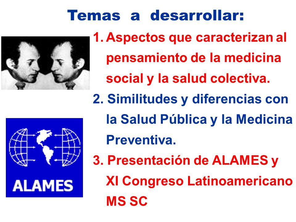 Temas a desarrollar: 1.Aspectos que caracterizan al pensamiento de la medicina social y la salud colectiva. 2. Similitudes y diferencias con la Salud