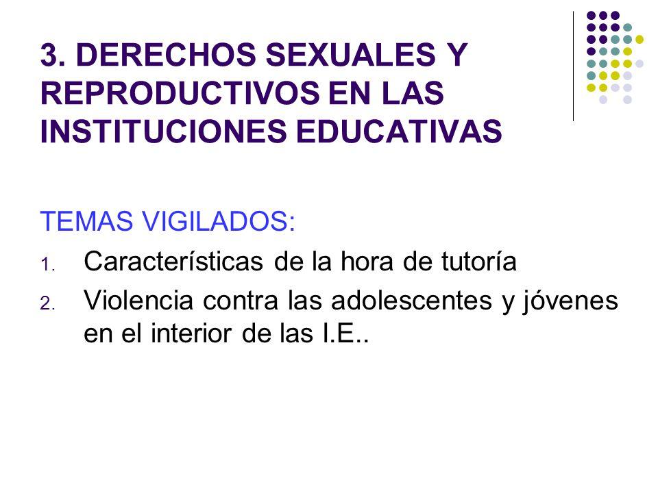 3.DERECHOS SEXUALES Y REPRODUCTIVOS EN LAS INSTITUCIONES EDUCATIVAS TEMAS VIGILADOS: 1.