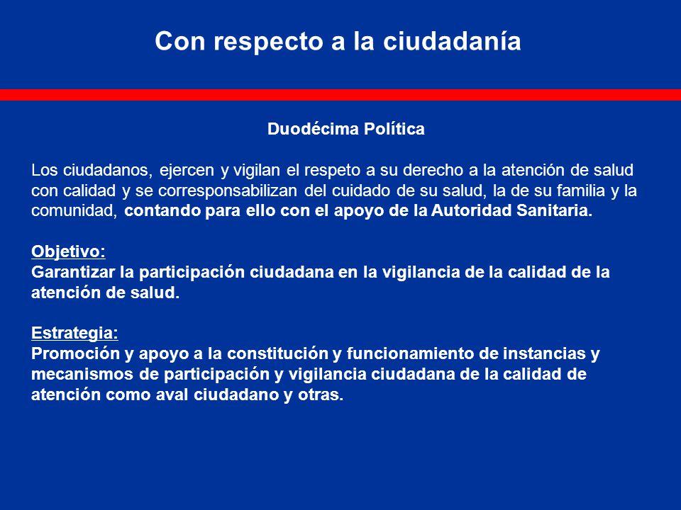Duodécima Política Los ciudadanos, ejercen y vigilan el respeto a su derecho a la atención de salud con calidad y se corresponsabilizan del cuidado de