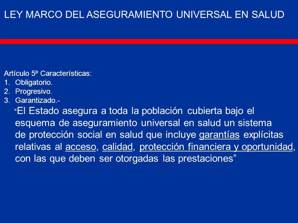 LEY MARCO DEL ASEGURAMIENTO UNIVERSAL EN SALUD Artículo 5º Características: 1.Obligatorio.