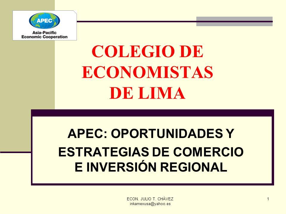 ECON. JULIO T. CHÁVEZ inkamexusa@yahoo.es 1 COLEGIO DE ECONOMISTAS DE LIMA APEC: OPORTUNIDADES Y ESTRATEGIAS DE COMERCIO E INVERSIÓN REGIONAL