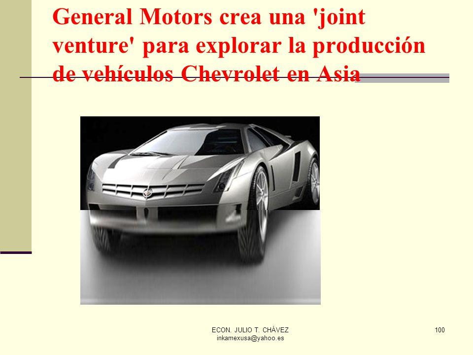 ECON. JULIO T. CHÁVEZ inkamexusa@yahoo.es 100 General Motors crea una 'joint venture' para explorar la producción de vehículos Chevrolet en Asia