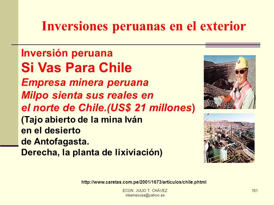 ECON. JULIO T. CHÁVEZ inkamexusa@yahoo.es 101 Inversiones peruanas en el exterior Inversión peruana Si Vas Para Chile Empresa minera peruana Milpo sie
