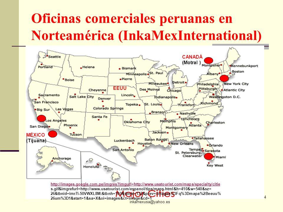 ECON. JULIO T. CHÁVEZ inkamexusa@yahoo.es 104 Oficinas comerciales peruanas en Norteamérica (InkaMexInternational) MÉXICO (Tijuana) CANADÁ (Motral ) E