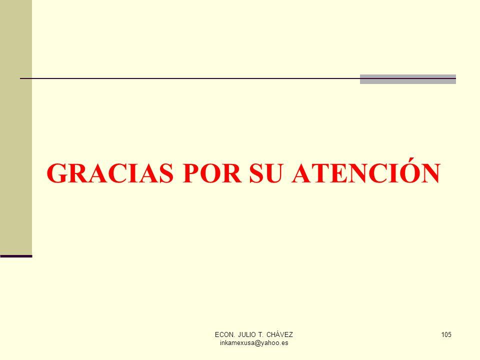ECON. JULIO T. CHÁVEZ inkamexusa@yahoo.es 105 GRACIAS POR SU ATENCIÓN
