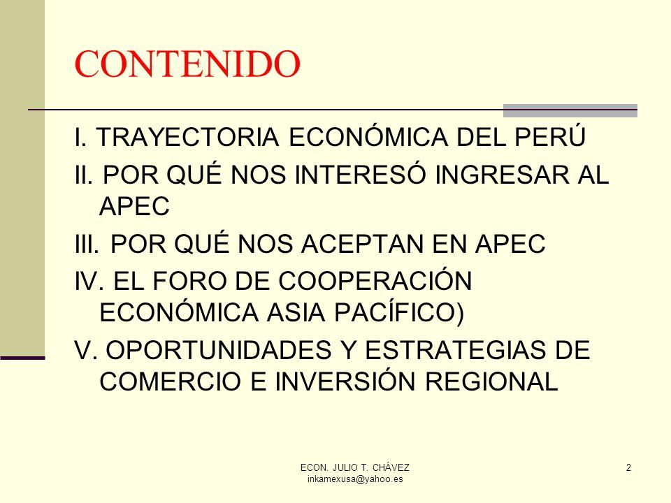 ECON. JULIO T. CHÁVEZ inkamexusa@yahoo.es 2 CONTENIDO I. TRAYECTORIA ECONÓMICA DEL PERÚ II. POR QUÉ NOS INTERESÓ INGRESAR AL APEC III. POR QUÉ NOS ACE
