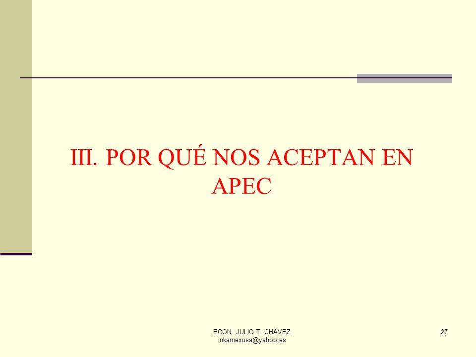 ECON. JULIO T. CHÁVEZ inkamexusa@yahoo.es 27 III. POR QUÉ NOS ACEPTAN EN APEC