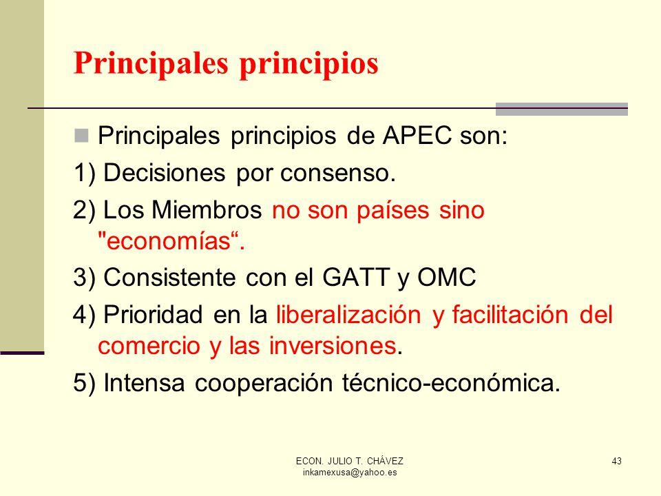 ECON. JULIO T. CHÁVEZ inkamexusa@yahoo.es 43 Principales principios Principales principios de APEC son: 1) Decisiones por consenso. 2) Los Miembros no