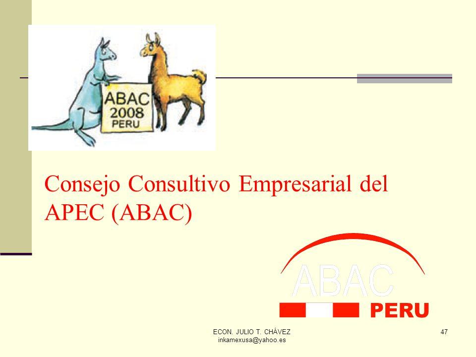 ECON. JULIO T. CHÁVEZ inkamexusa@yahoo.es 47 Consejo Consultivo Empresarial del APEC (ABAC)
