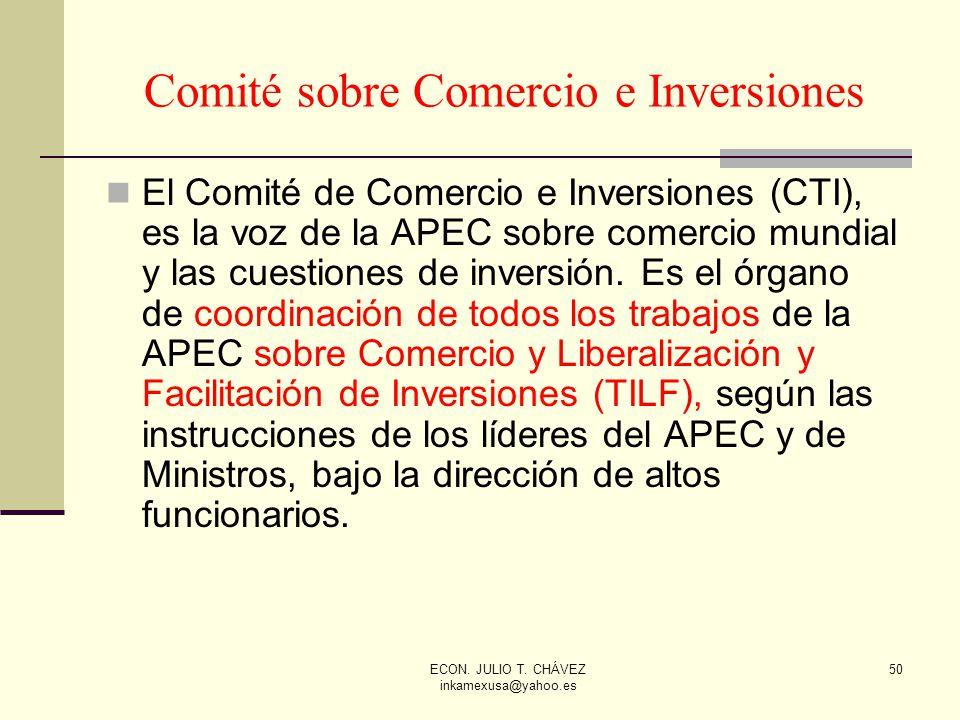 ECON. JULIO T. CHÁVEZ inkamexusa@yahoo.es 50 Comité sobre Comercio e Inversiones El Comité de Comercio e Inversiones (CTI), es la voz de la APEC sobre