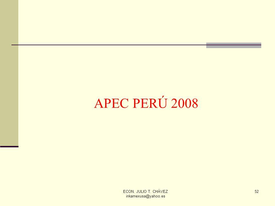 ECON. JULIO T. CHÁVEZ inkamexusa@yahoo.es 52 APEC PERÚ 2008