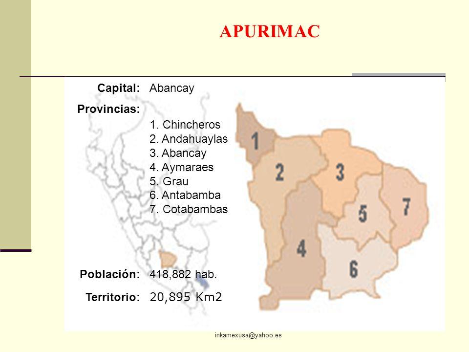 ECON. JULIO T. CHÁVEZ inkamexusa@yahoo.es 81 APURIMAC Capital:Abancay Provincias: 1. Chincheros 2. Andahuaylas 3. Abancay 4. Aymaraes 5. Grau 6. Antab