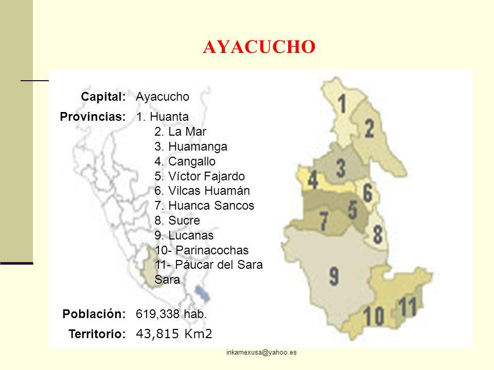ECON. JULIO T. CHÁVEZ inkamexusa@yahoo.es 83 AYACUCHO Capital:Ayacucho Provincias:1. Huanta 2. La Mar 3. Huamanga 4. Cangallo 5. Víctor Fajardo 6. Vil