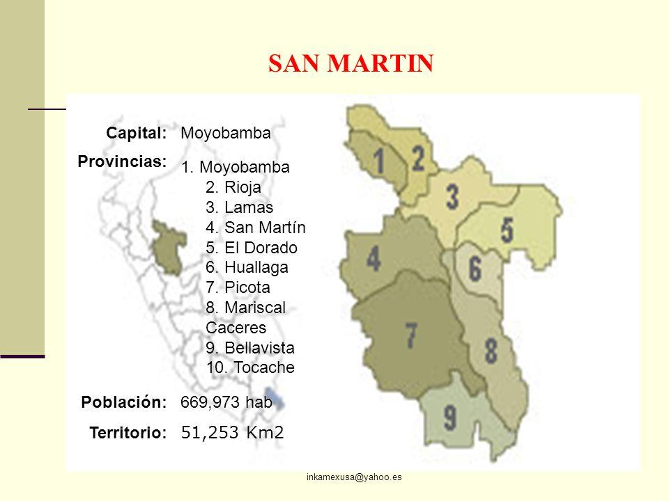 ECON. JULIO T. CHÁVEZ inkamexusa@yahoo.es 85 SAN MARTIN Capital:Moyobamba Provincias: 1. Moyobamba 2. Rioja 3. Lamas 4. San Martín 5. El Dorado 6. Hua