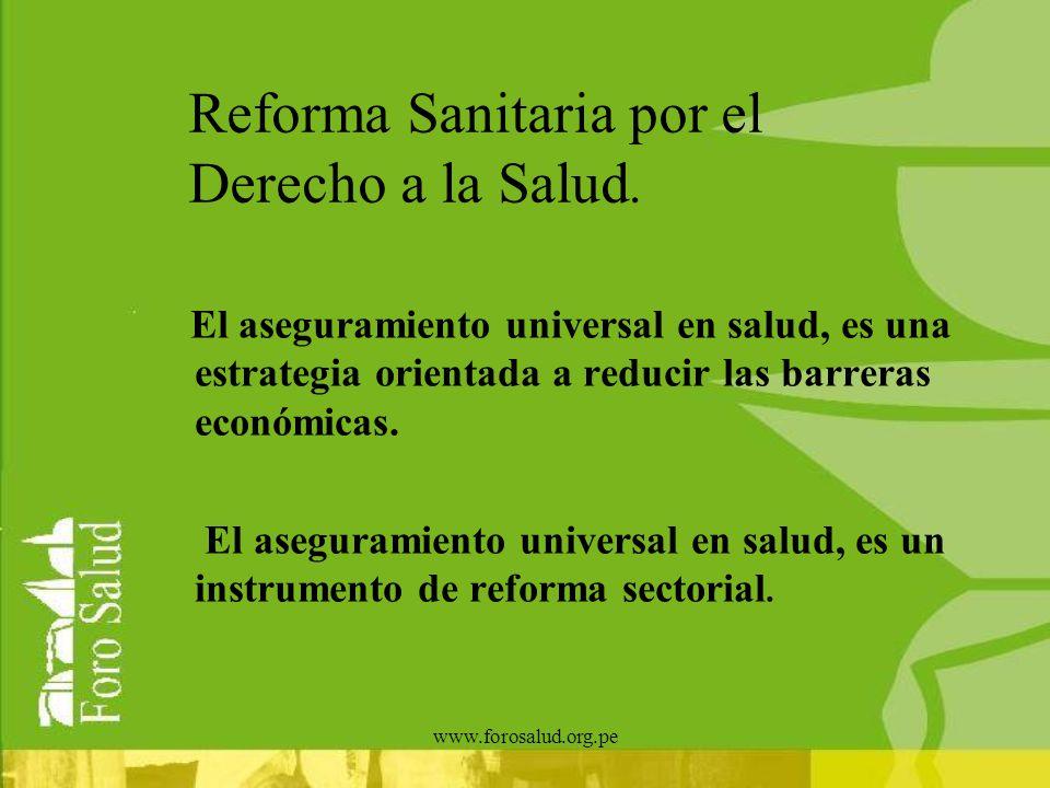 www.forosalud.org.pe Reforma Sanitaria por el Derecho a la Salud. El aseguramiento universal en salud, es una estrategia orientada a reducir las barre