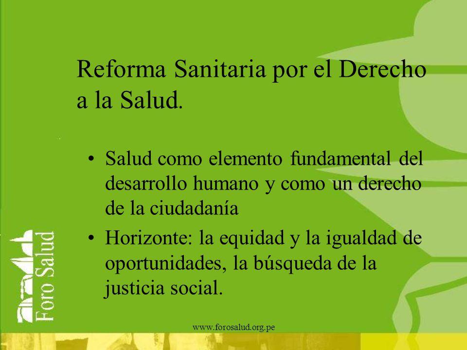 www.forosalud.org.pe Reforma Sanitaria por el Derecho a la Salud. Salud como elemento fundamental del desarrollo humano y como un derecho de la ciudad