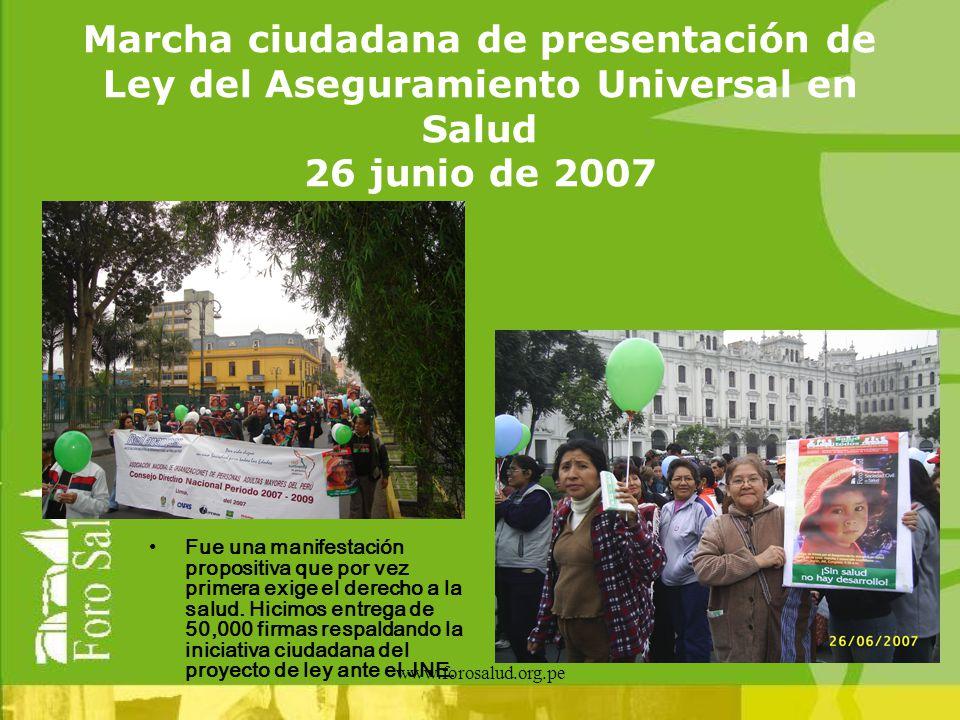 www.forosalud.org.pe Marcha ciudadana de presentación de Ley del Aseguramiento Universal en Salud 26 junio de 2007 Fue una manifestación propositiva q