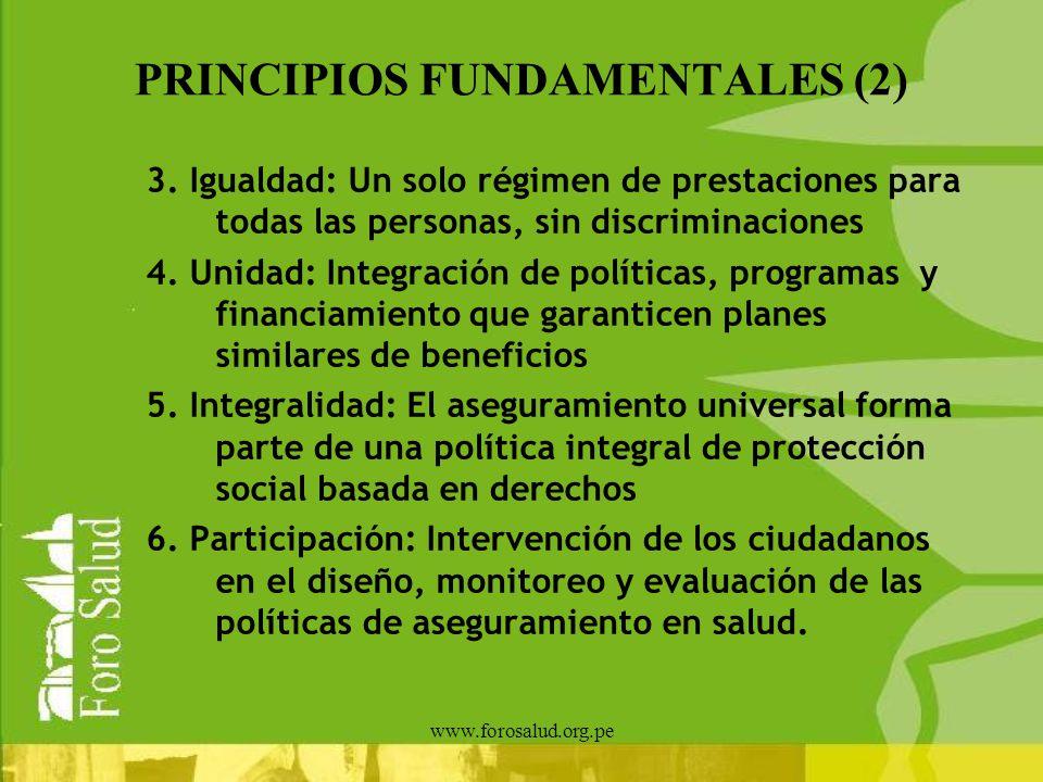 www.forosalud.org.pe PRINCIPIOS FUNDAMENTALES (2) 3. Igualdad: Un solo régimen de prestaciones para todas las personas, sin discriminaciones 4. Unidad