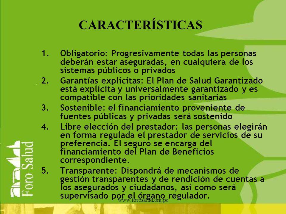 www.forosalud.org.pe CARACTERÍSTICAS 1.Obligatorio: Progresivamente todas las personas deberán estar aseguradas, en cualquiera de los sistemas público