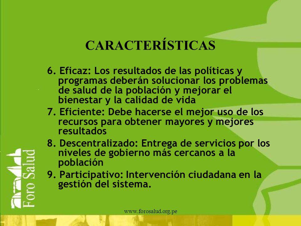 www.forosalud.org.pe CARACTERÍSTICAS 6. Eficaz: Los resultados de las políticas y programas deberán solucionar los problemas de salud de la población