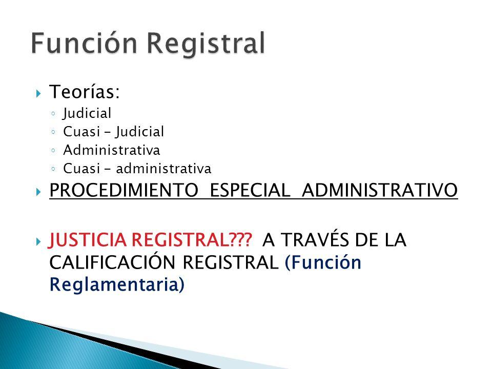 Teorías: Judicial Cuasi - Judicial Administrativa Cuasi - administrativa PROCEDIMIENTO ESPECIAL ADMINISTRATIVO JUSTICIA REGISTRAL??? A TRAVÉS DE LA CA