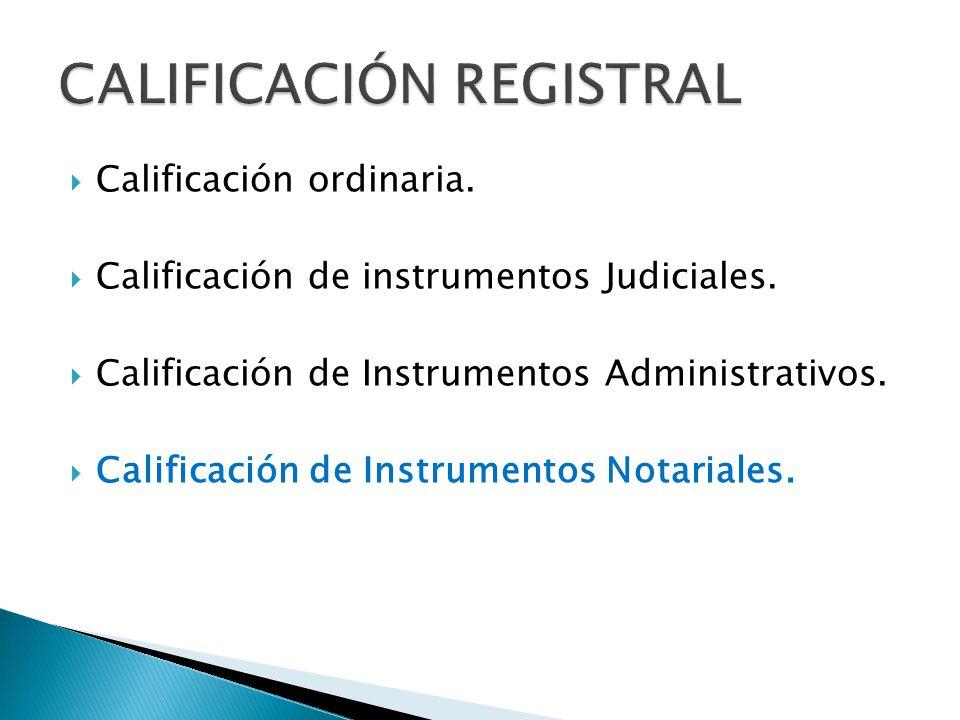 Calificación ordinaria. Calificación de instrumentos Judiciales. Calificación de Instrumentos Administrativos. Calificación de Instrumentos Notariales