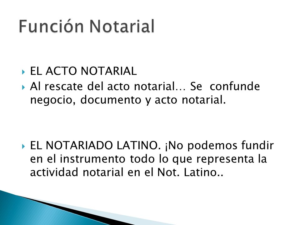 EL ACTO NOTARIAL Al rescate del acto notarial… Se confunde negocio, documento y acto notarial. EL NOTARIADO LATINO. ¡No podemos fundir en el instrumen