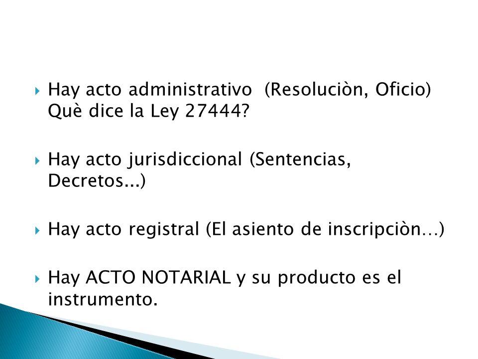 Hay acto administrativo (Resoluciòn, Oficio) Què dice la Ley 27444? Hay acto jurisdiccional (Sentencias, Decretos...) Hay acto registral (El asiento d